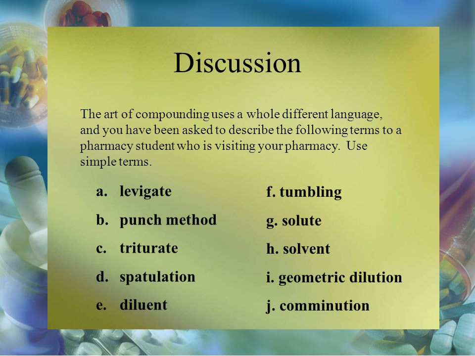Discussion levigate f. tumbling punch method g. solute triturate