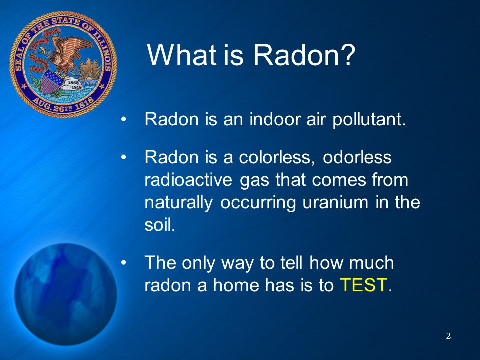 What is Radon Radon is an indoor air pollutant.
