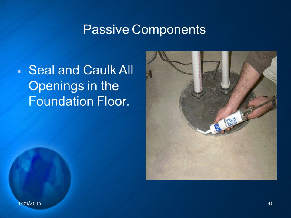 Seal and Caulk All Openings in the Foundation Floor.