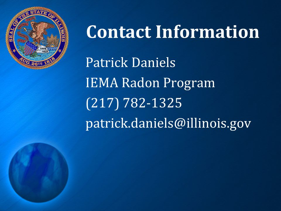 Contact Information Patrick Daniels IEMA Radon Program (217) 782-1325 patrick.daniels@illinois.gov
