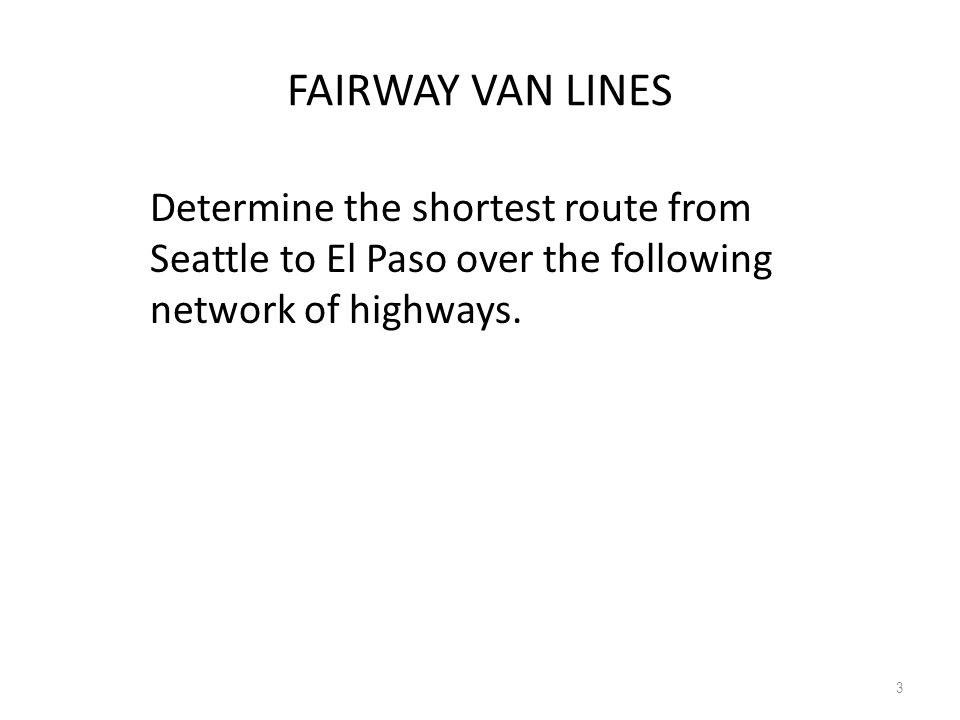 FAIRWAY VAN LINES Determine the shortest route from Seattle to El Paso over the following network of highways.