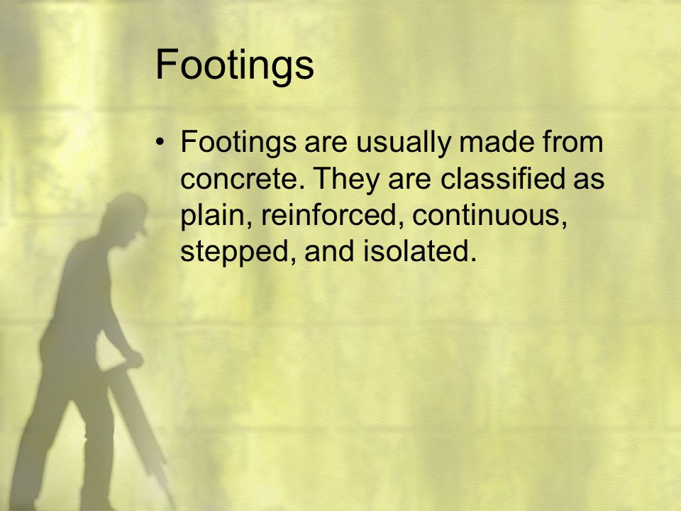 Footings Footings are usually made from concrete.