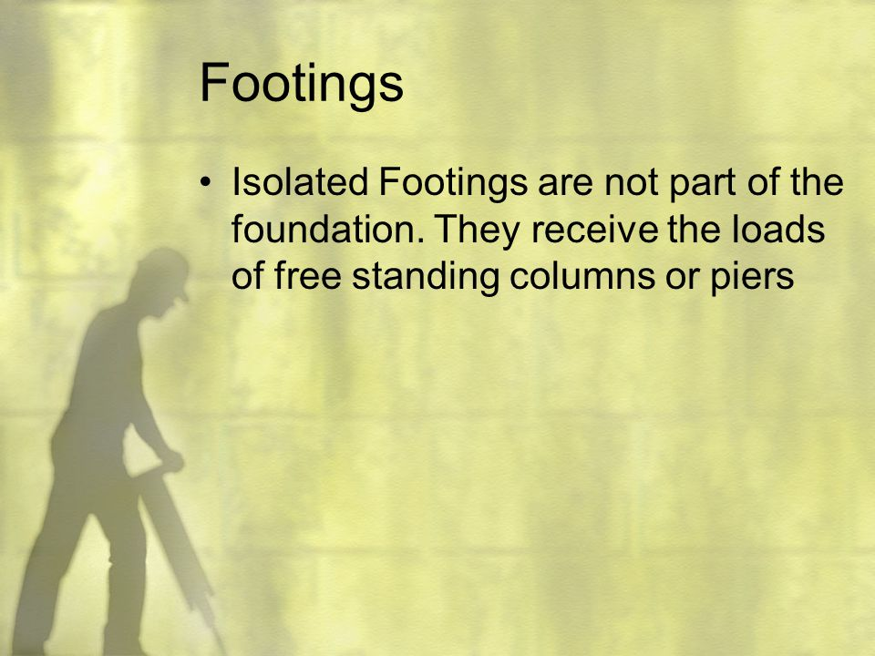 Footings Isolated Footings are not part of the foundation.