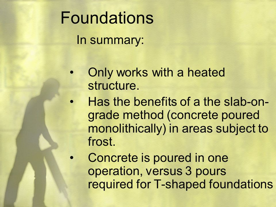 Foundations In summary: Only works with a heated structure.
