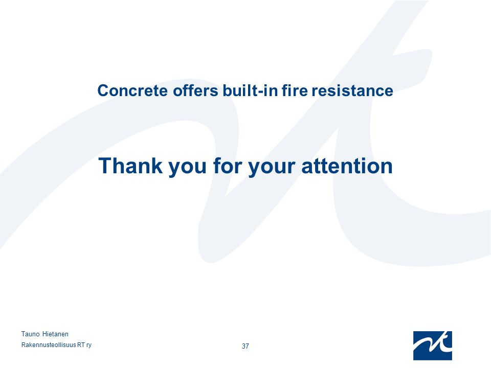 Concrete offers built-in fire resistance Thank you for your attention