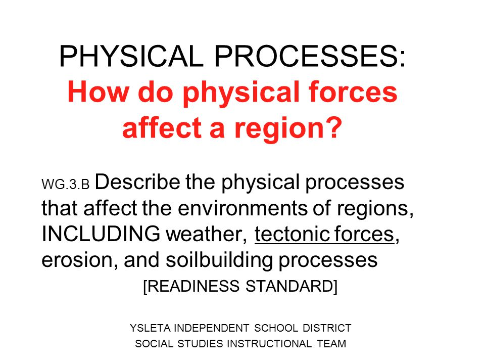 PHYSICAL PROCESSES: How do physical forces affect a region