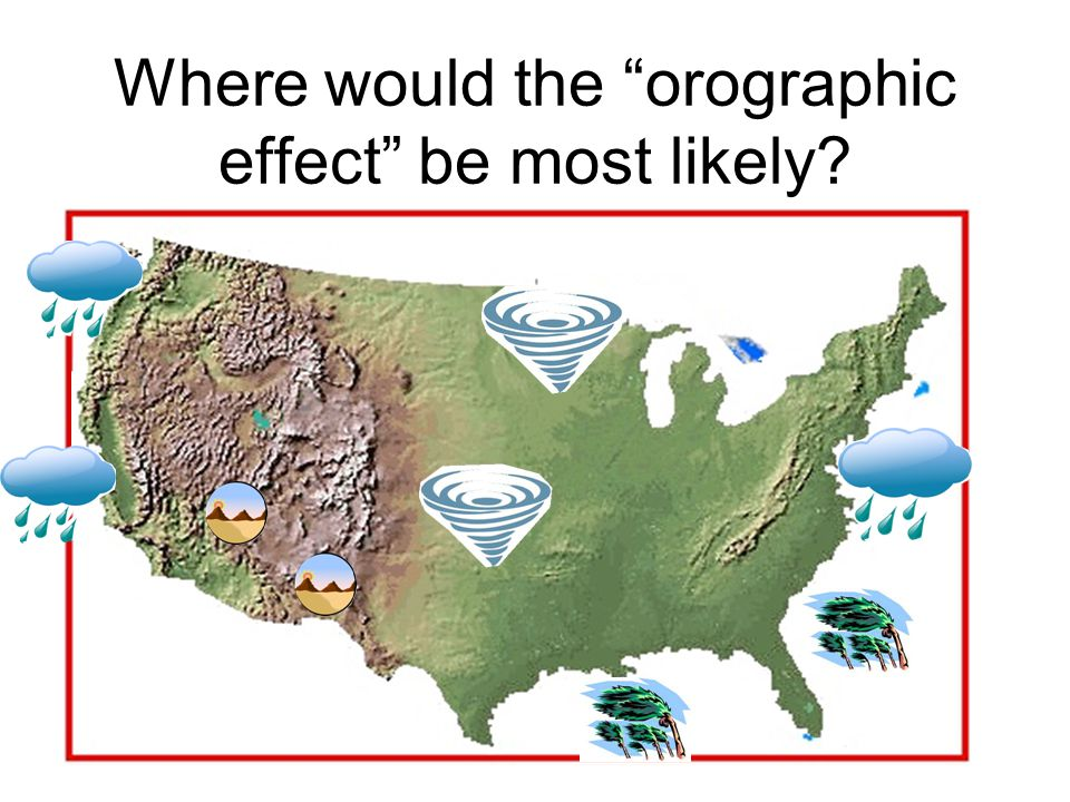 Where would the orographic effect be most likely