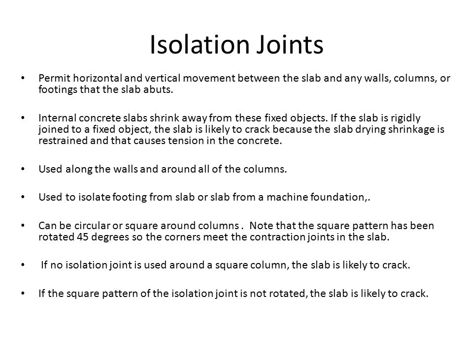 Isolation Joints Permit horizontal and vertical movement between the slab and any walls, columns, or footings that the slab abuts.