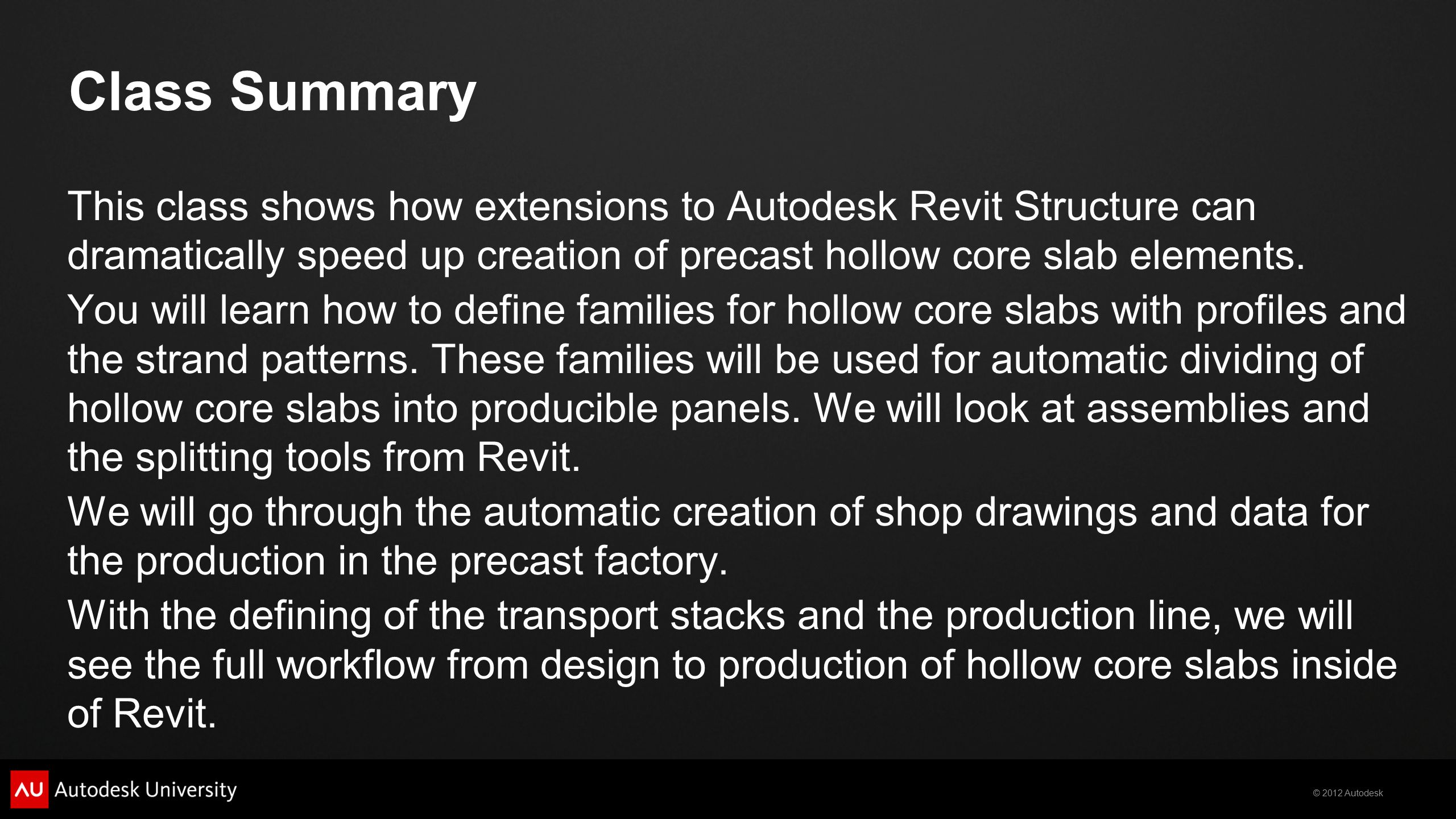 Class Summary This class shows how extensions to Autodesk Revit Structure can dramatically speed up creation of precast hollow core slab elements.