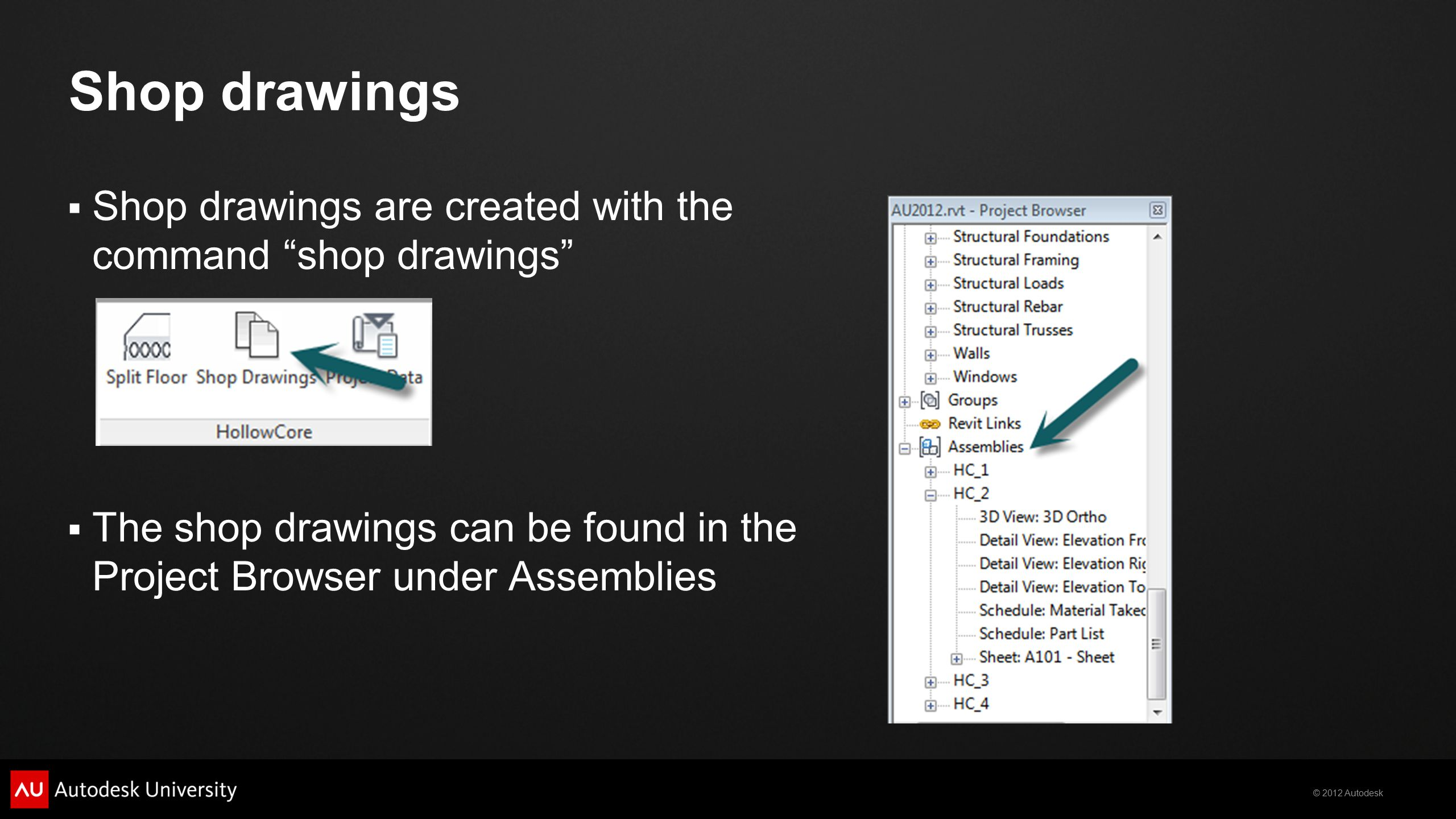Shop drawings Shop drawings are created with the command shop drawings The shop drawings can be found in the Project Browser under Assemblies.
