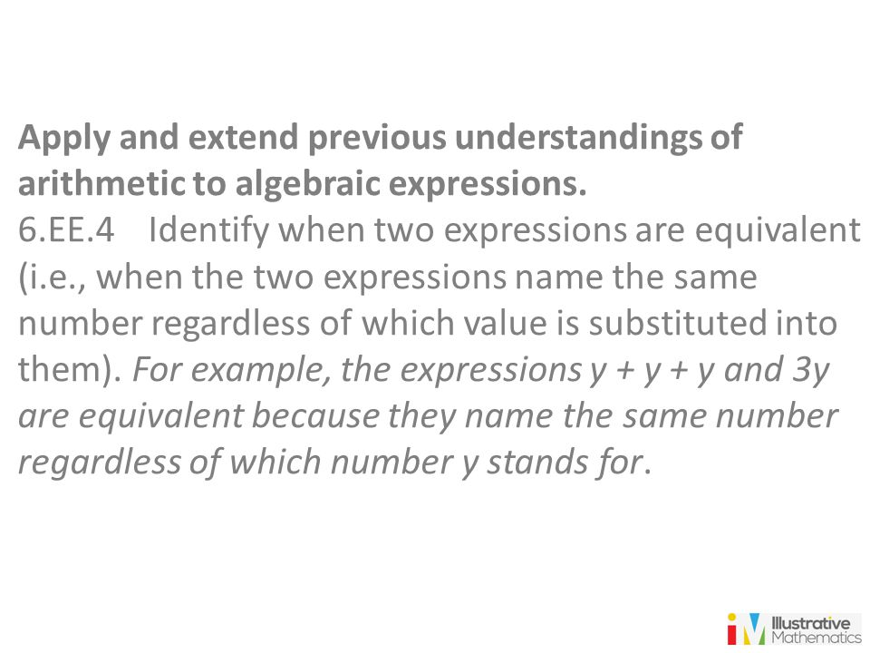 Apply and extend previous understandings of arithmetic to algebraic expressions.