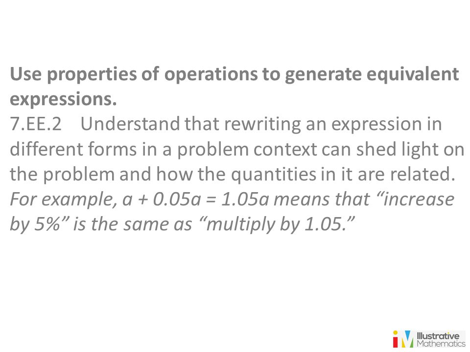 Use properties of operations to generate equivalent expressions.