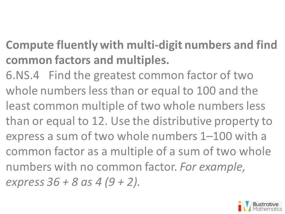Compute fluently with multi-digit numbers and find common factors and multiples.