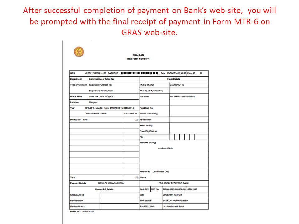 After successful completion of payment on Bank's web-site, you will be prompted with the final receipt of payment in Form MTR-6 on GRAS web-site.