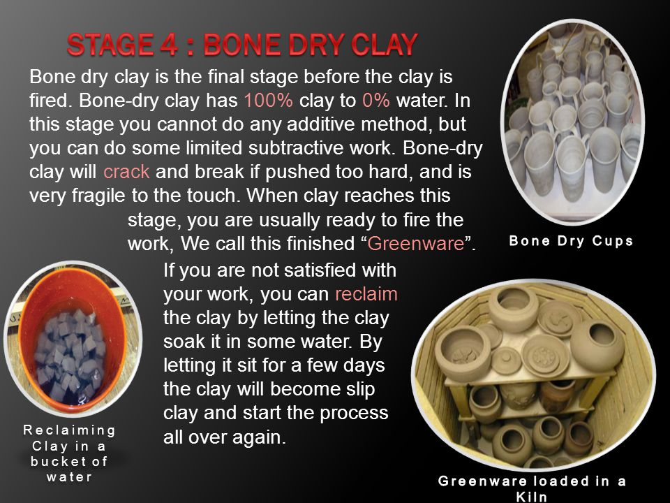Stage 4 : Bone Dry Clay