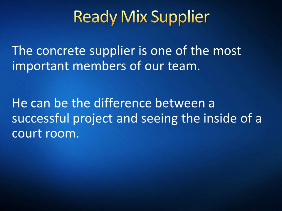 Ready Mix Supplier The concrete supplier is one of the most important members of our team.
