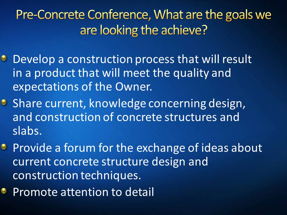 Pre-Concrete Conference, What are the goals we are looking the achieve