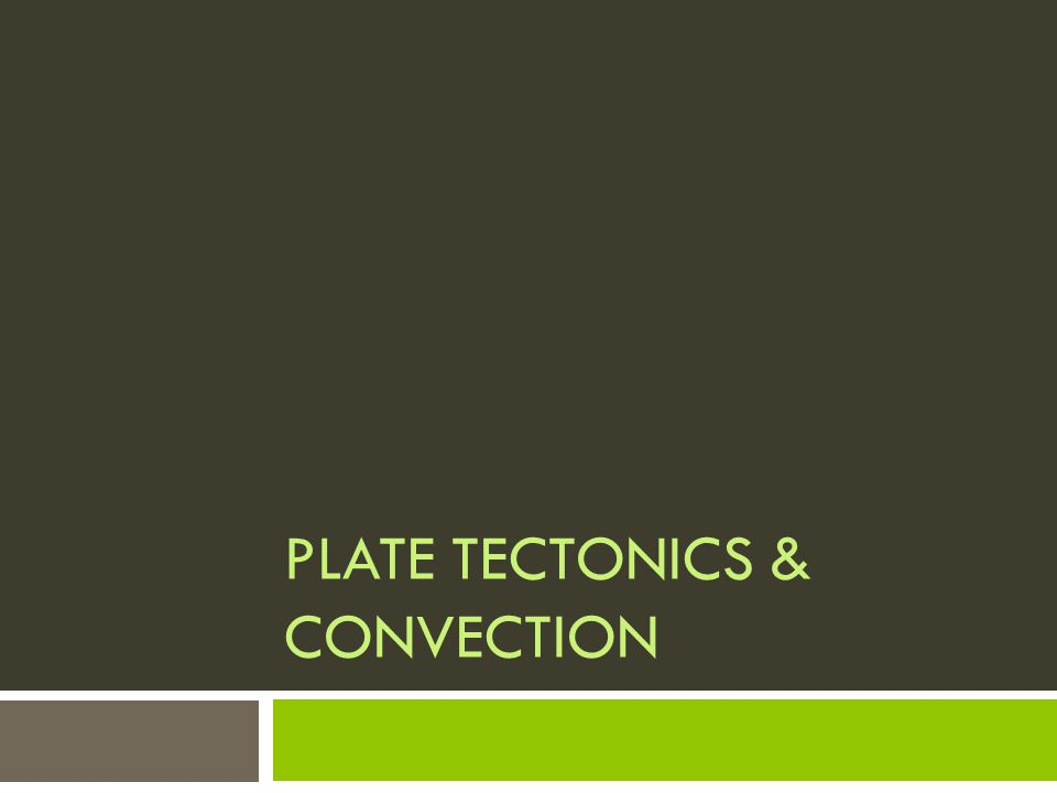 Plate Tectonics & Convection