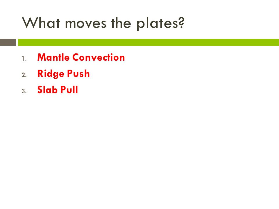 What moves the plates Mantle Convection Ridge Push Slab Pull