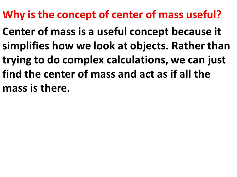 Why is the concept of center of mass useful