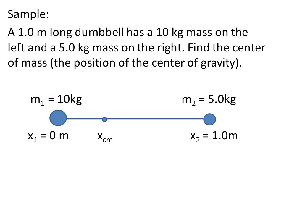 Sample: A 1. 0 m long dumbbell has a 10 kg mass on the left and a 5