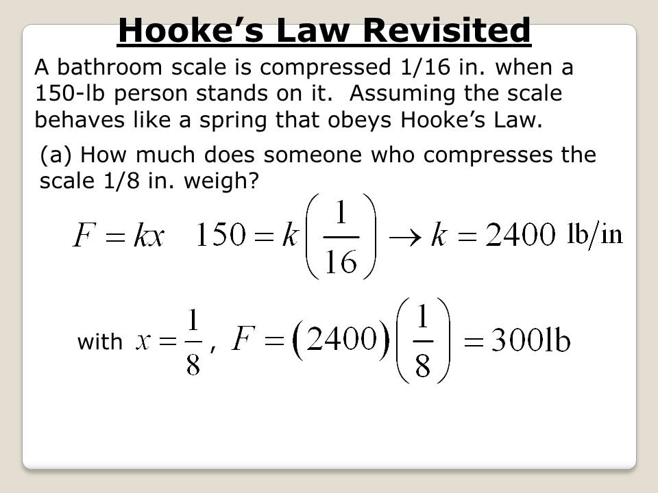 Hooke's Law Revisited A bathroom scale is compressed 1/16 in. when a