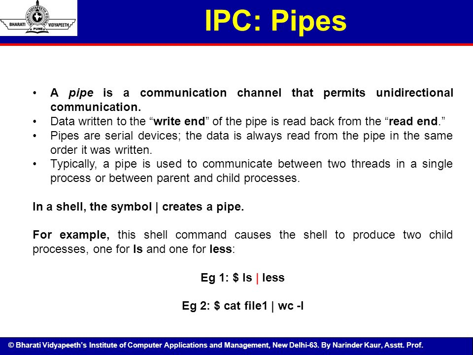 IPC: Pipes A pipe is a communication channel that permits unidirectional communication.