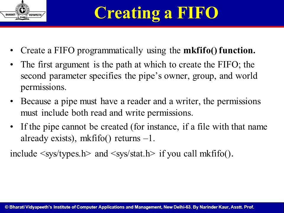 Creating a FIFO Create a FIFO programmatically using the mkfifo() function.