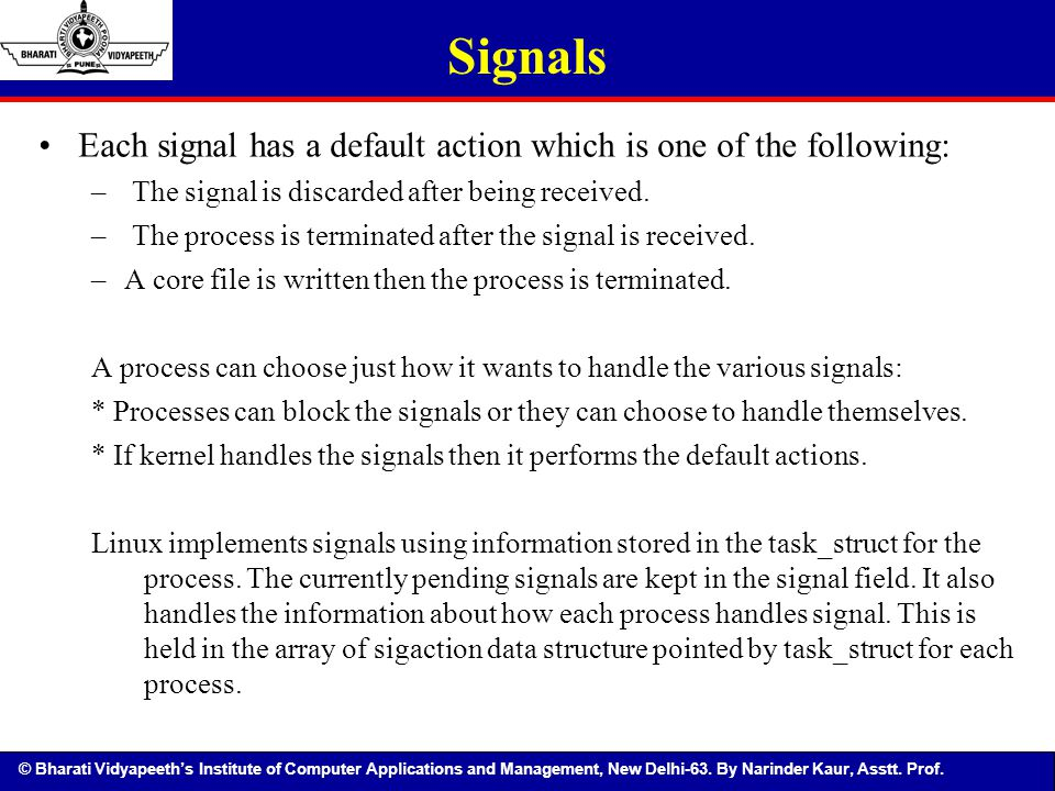 Signals Each signal has a default action which is one of the following: The signal is discarded after being received.