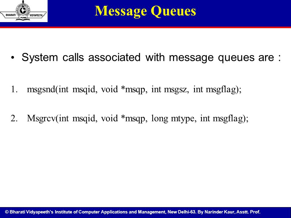 Message Queues System calls associated with message queues are :