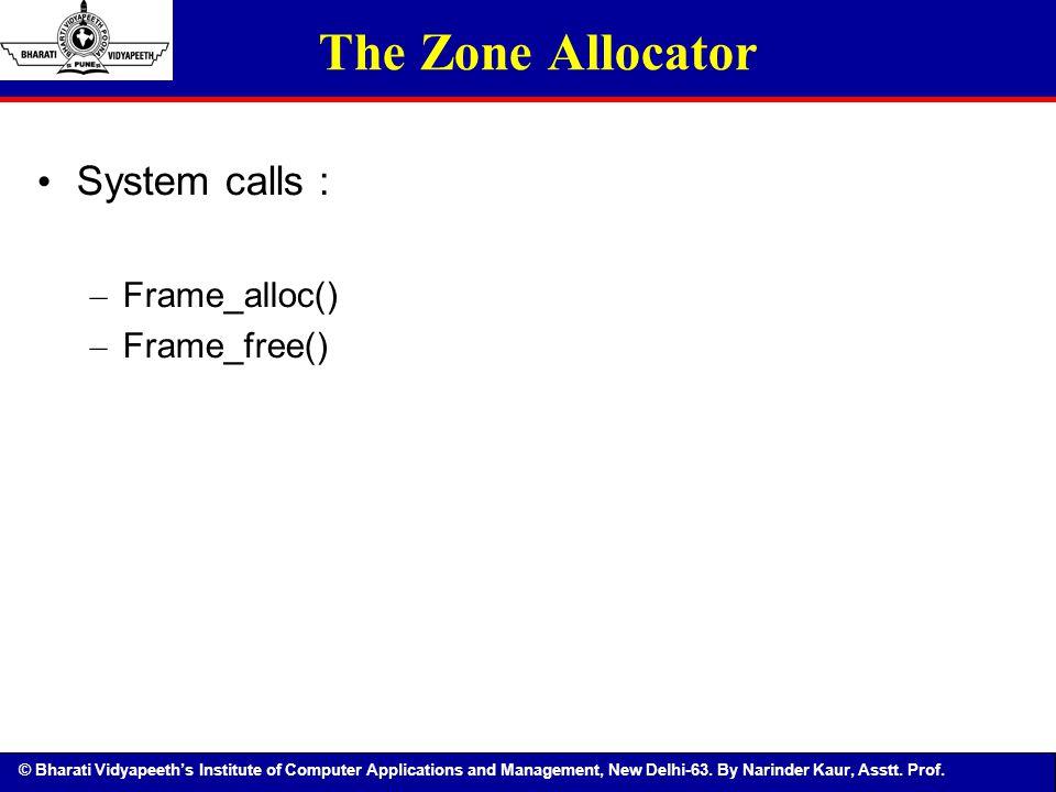 The Zone Allocator System calls : Frame_alloc() Frame_free()
