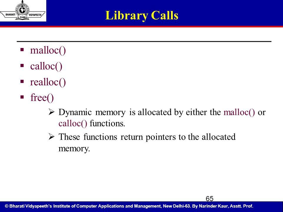 Library Calls malloc() calloc() realloc() free()