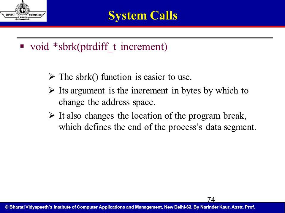 System Calls void *sbrk(ptrdiff_t increment)