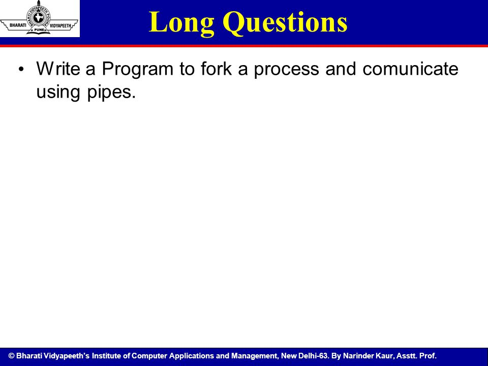 Long Questions Write a Program to fork a process and comunicate using pipes.