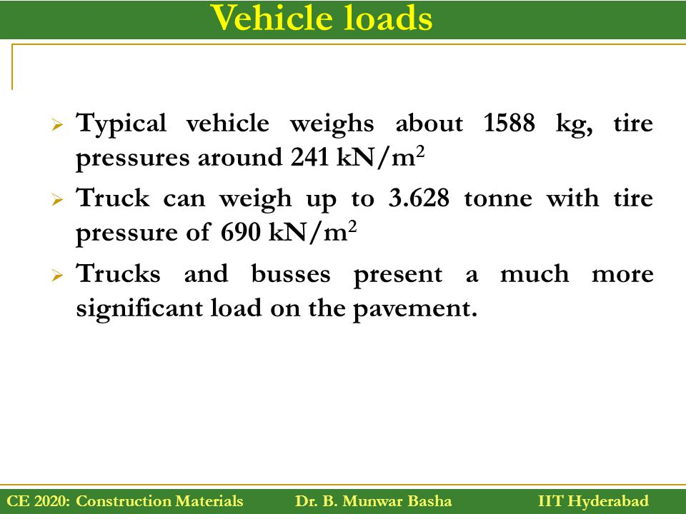 Vehicle loads Typical vehicle weighs about 1588 kg, tire pressures around 241 kN/m2.