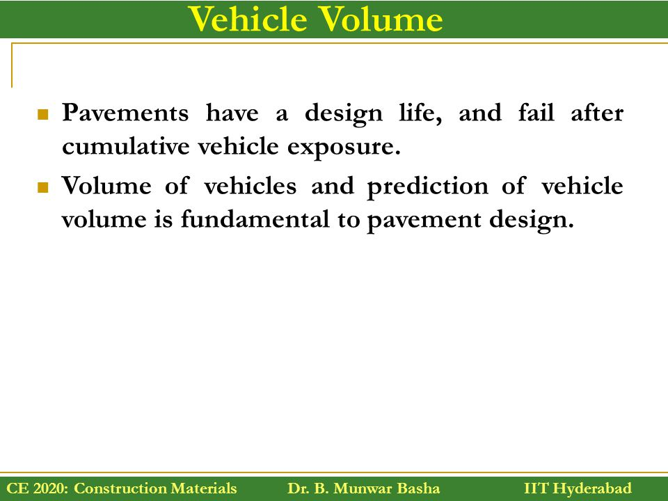 Vehicle Volume Pavements have a design life, and fail after cumulative vehicle exposure.