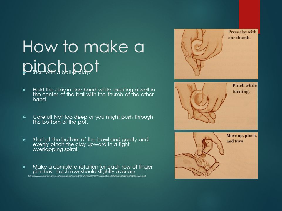 How to make a pinch pot Start with a ball of clay.
