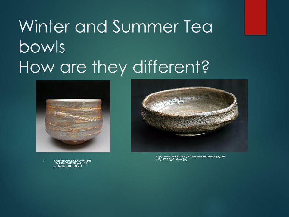 Winter and Summer Tea bowls How are they different