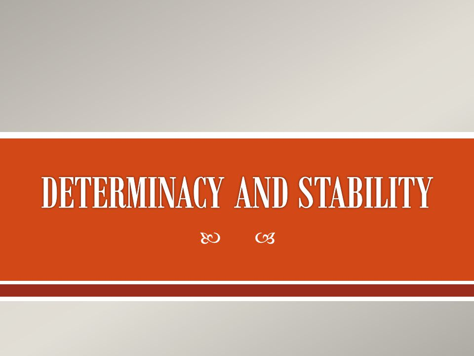 DETERMINACY AND STABILITY