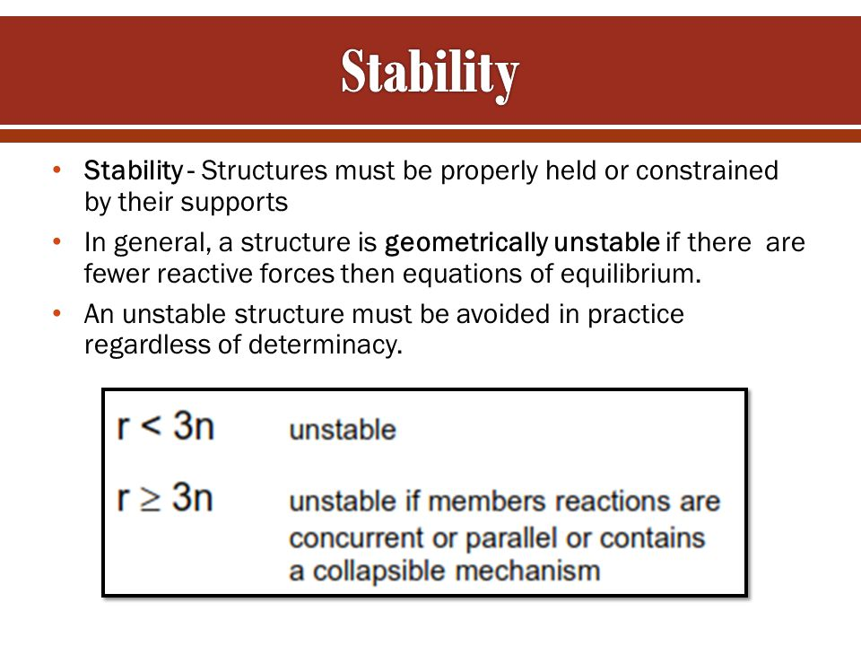 Stability Stability - Structures must be properly held or constrained by their supports.