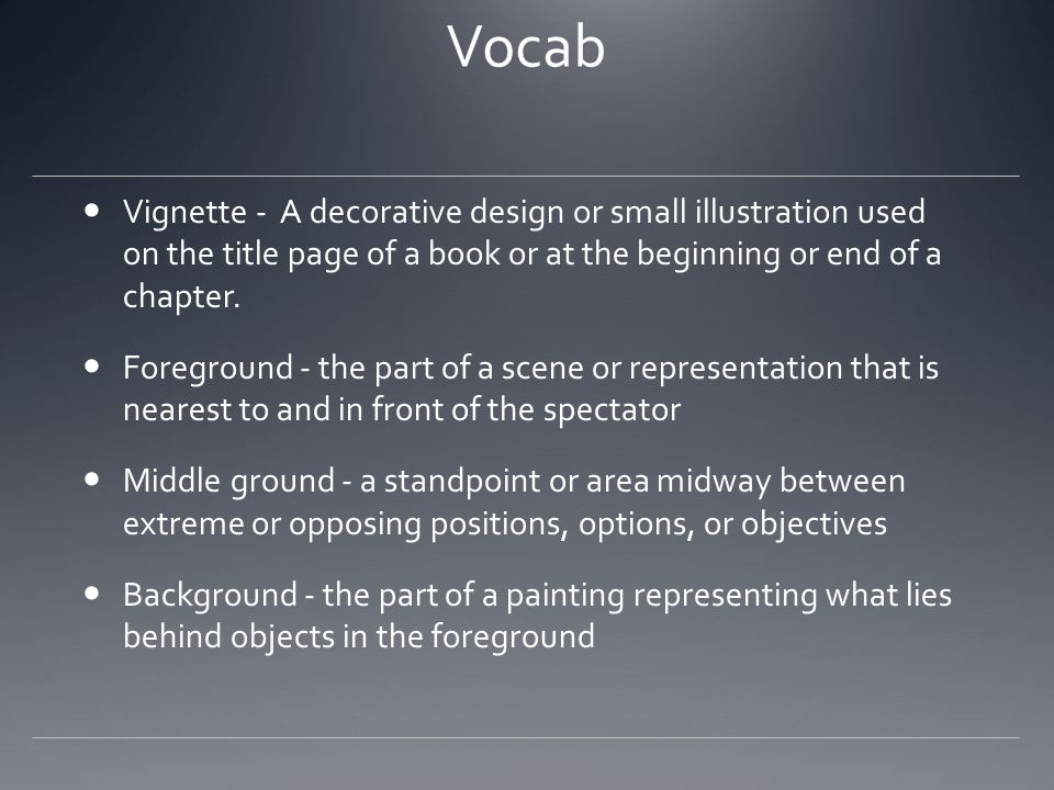Vocab Vignette - A decorative design or small illustration used on the title page of a book or at the beginning or end of a chapter.