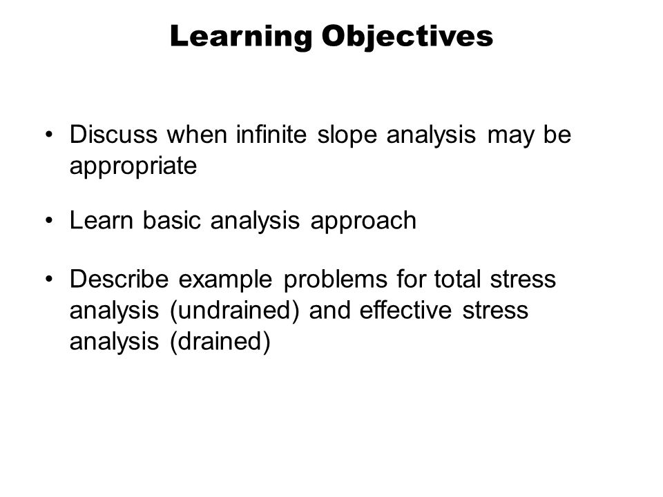 Learning Objectives Discuss when infinite slope analysis may be appropriate. Learn basic analysis approach.