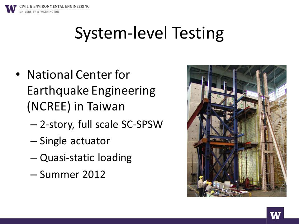 System-level Testing National Center for Earthquake Engineering (NCREE) in Taiwan. 2-story, full scale SC-SPSW.