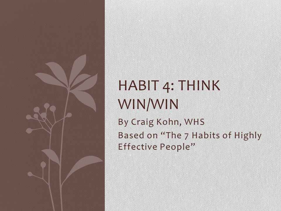 By Craig Kohn, WHS Based on The 7 Habits of Highly Effective People
