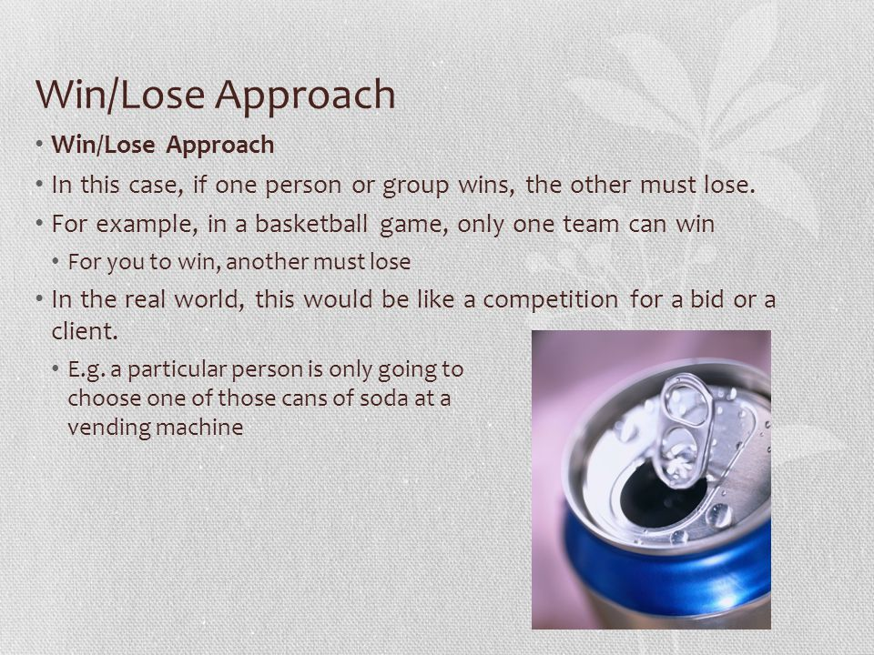 Win/Lose Approach Win/Lose Approach