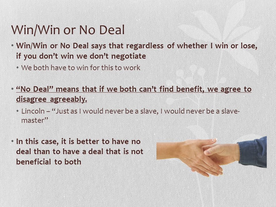 Win/Win or No Deal Win/Win or No Deal says that regardless of whether I win or lose, if you don't win we don't negotiate.