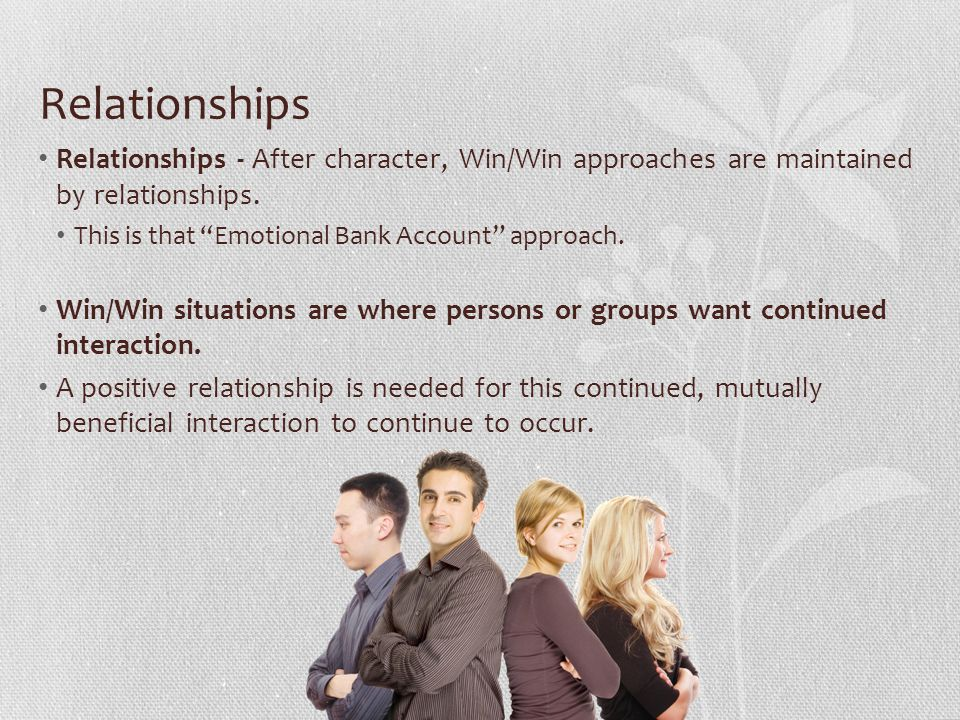 Relationships Relationships - After character, Win/Win approaches are maintained by relationships.