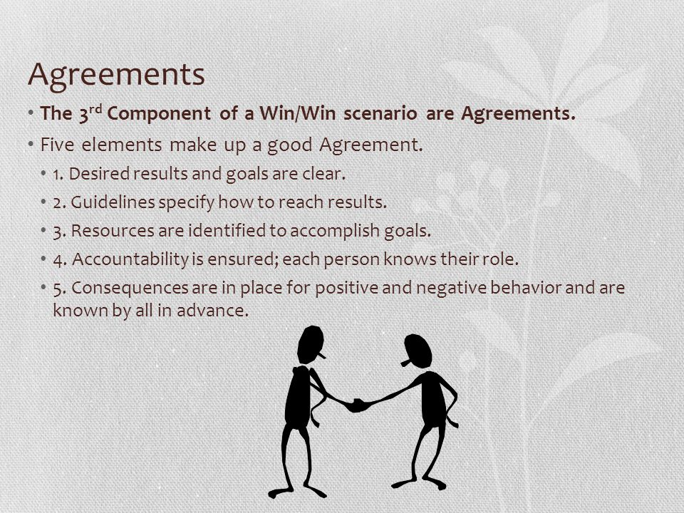 Agreements The 3rd Component of a Win/Win scenario are Agreements.