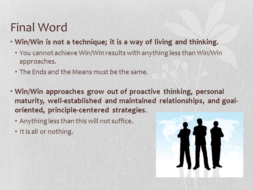 Final Word Win/Win is not a technique; it is a way of living and thinking.