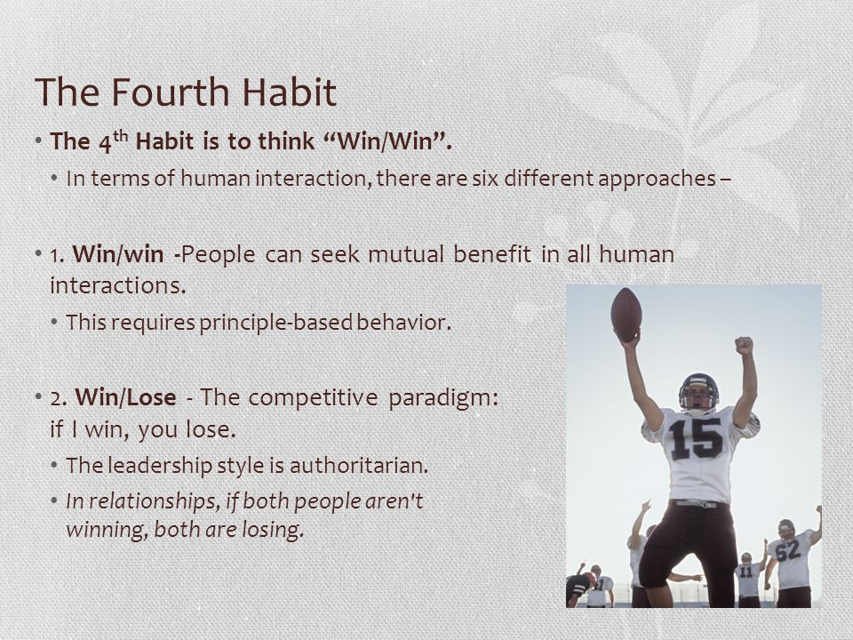 The Fourth Habit The 4th Habit is to think Win/Win .